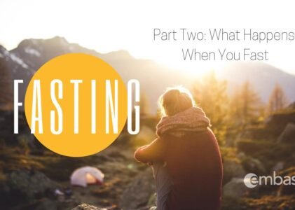 Fasting Part 2: What Happens When You Fast